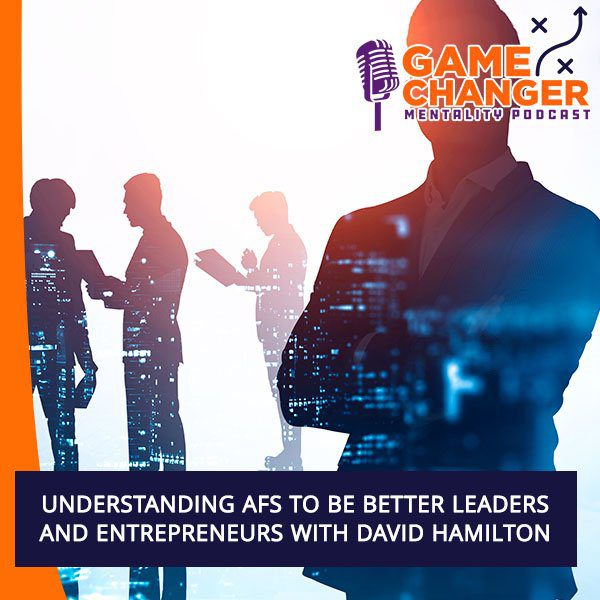 Understanding AFS To Be Better Leaders And Entrepreneurs With David Hamilton