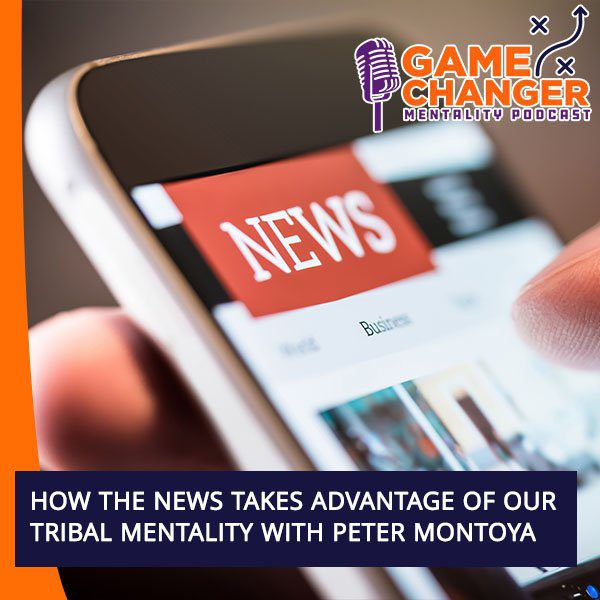 How The News Takes Advantage Of Our Tribal Mentality With Peter Montoya