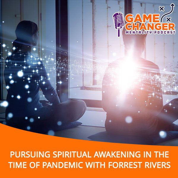 Pursuing Spiritual Awakening In The Time Of Pandemic With Forrest Rivers